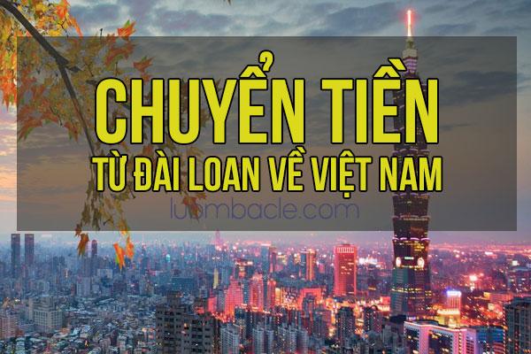 Các cách chuyển tiền từ Đài Loan về Việt Nam nhanh, an toàn