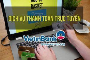 Dịch vụ thanh toán trực tuyến của VietinBank