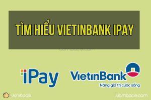 Tìm hiểu dịch vụ VietinBank iPay