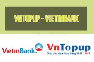 Tìm hiểu dịch vụ vntopup của VietinBank