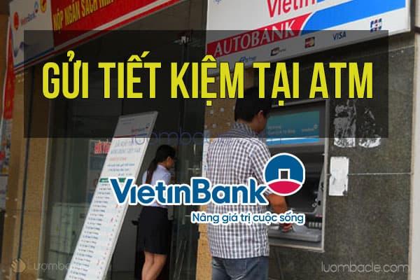 Hướng dẫn gửi tiết kiệm tại ATM của VietinBank