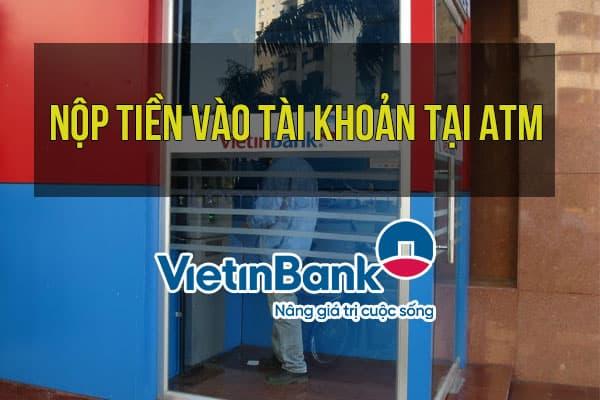 Hướng dẫn nộp tiền vào tài khoản tại ATM của VietinBank
