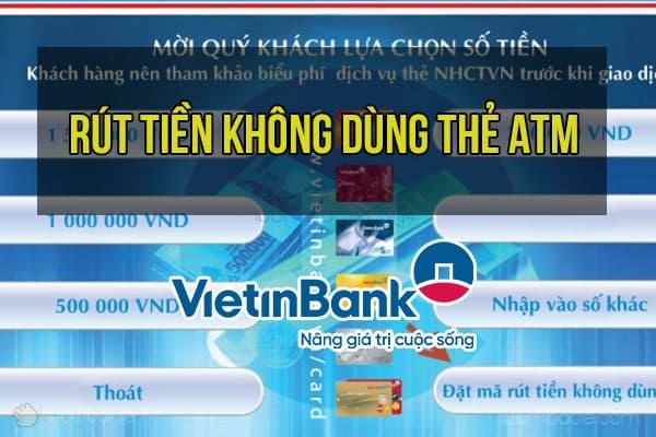 Hướng dẫn rút tiền không dùng thẻ ATM của VietinBank