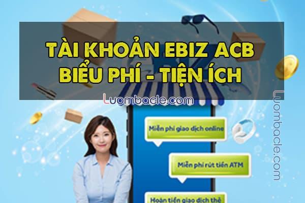 Tài khoản Ebiz ACB là gì? Biểu phí, các tiện ích