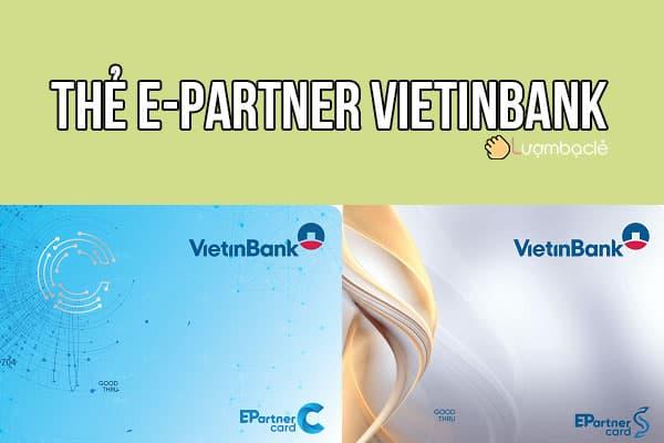 Tìm hiểu thẻ E-Partner của Vietinbank