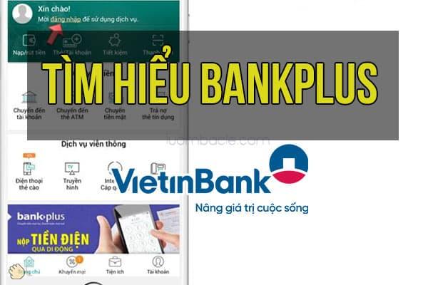 Tìm hiểu ứng dụng, dịch vụ BankPlus và VietinBank