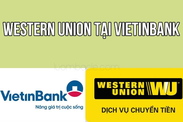 hướng dẫn nhận tiền western union tại vietinbank